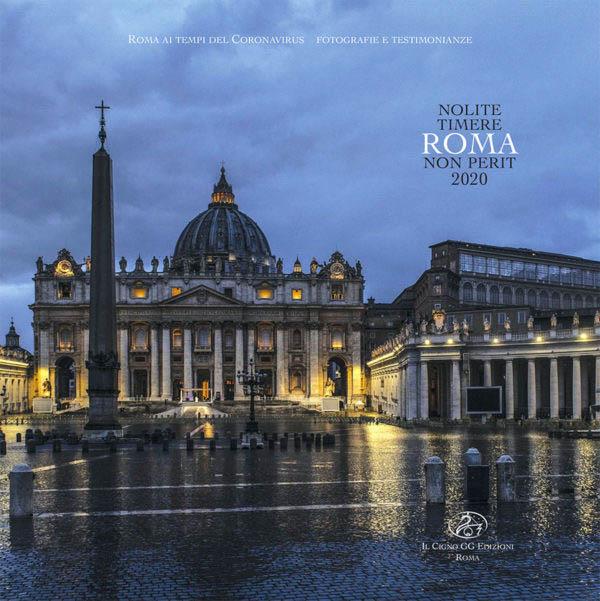 Nolite timere Roma no perit, 2020, immagini e testimonianze di Roma ai tempi del Coronavirus